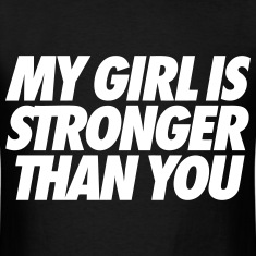 My Girl Is Stronger Than You T-Shirts