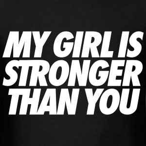 My Girl Is Stronger Than You T-Shirts - Men's T-Shirt