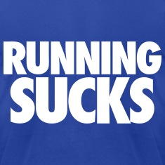 Running Sucks T-Shirts