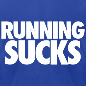 Running Sucks T-Shirts - Men's T-Shirt by American Apparel