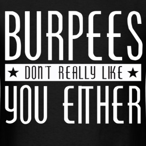 Burpees Dont Really Like You Either - Men's T-Shirt