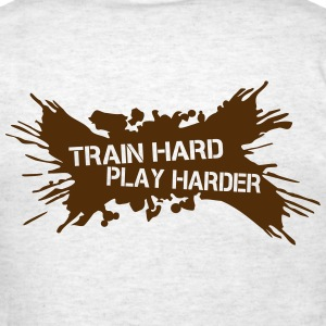 Train Hard Play Harder T-Shirts - Men's T-Shirt
