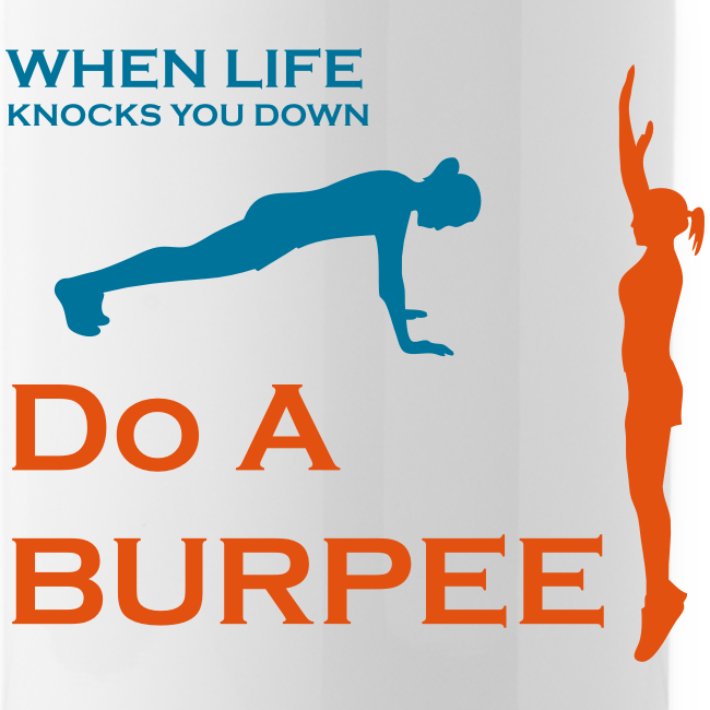 When Life Knocks You Down Do A Burpee