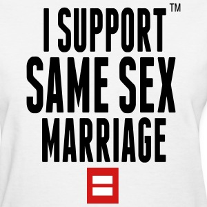 I SUPPORT SAME SEX MARRIAGE Women's T-Shirts - Women's T-Shirt