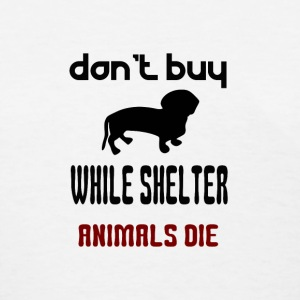 Don't Buy While Shelter Animals Die - Women's T-Shirt