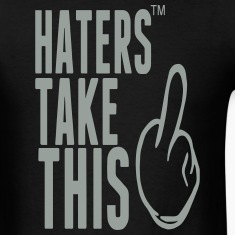 HATERS TAKE THIS T-Shirts