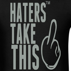 HATERS TAKE THIS T-Shirts - Men's T-Shirt