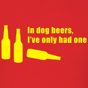 In Dog Beers I've Only Had One T-Shirts - Men's T-Shirt