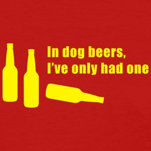 In Dog Beers I've Only Had One Women's T-Shirts - Women's T-Shirt