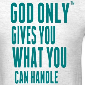 GOD ONLY GIVES YOU WHAT YOU CAN HANDLE T-Shirts - Men's T-Shirt