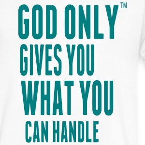 GOD ONLY GIVES YOU WHAT YOU CAN HANDLE T-Shirts - Men's V-Neck T-Shirt by Canvas