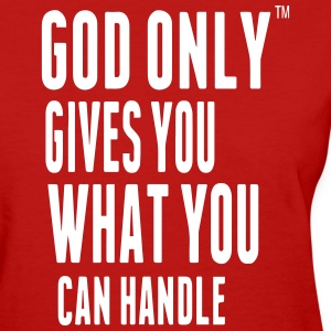GOD ONLY GIVES YOU WHAT YOU CAN HANDLE Women's T-Shirts - Women's T-Shirt