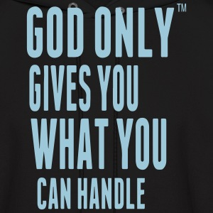GOD ONLY GIVES YOU WHAT YOU CAN HANDLE Hoodies - Men's Hoodie