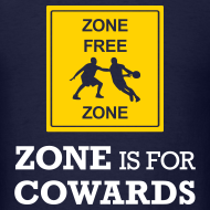Design ~ Zone Is For Cowards (Men's)