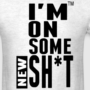 I'M ON SOME NEW SHIT T-Shirts - Men's T-Shirt