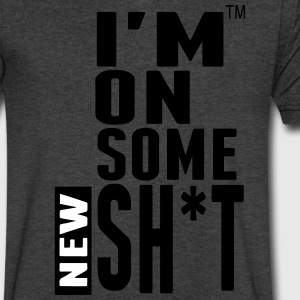 I'M ON SOME NEW SHIT T-Shirts - Men's V-Neck T-Shirt by Canvas