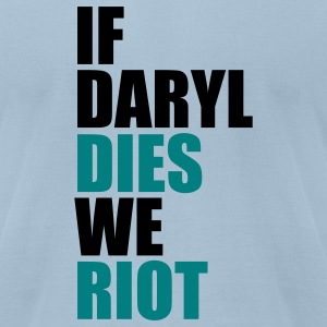 If Daryl Dies we Riot - Men's T-Shirt by American Apparel