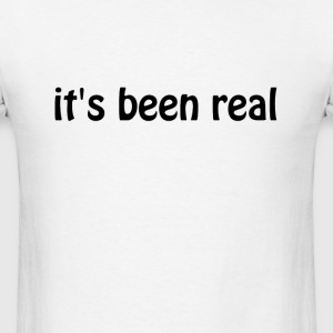 it's been real T-Shirts - Men's T-Shirt