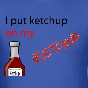 I put Ketchup on my KETCHUP - Men's T-Shirt