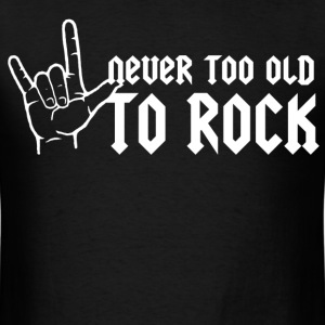 never too old to rock - Men's T-Shirt