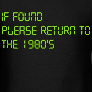 i found please return to the 1980s - Men's T-Shirt