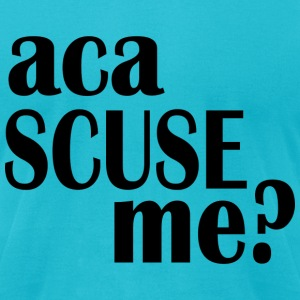 aca scuse me - Men's T-Shirt by American Apparel