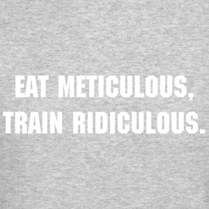 Eat meticulous, train ridiculous - Crewneck Sweatshirt