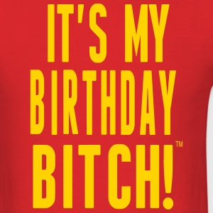 IT'S MY BIRTHDAY BITCH! T-Shirts - Men's T-Shirt