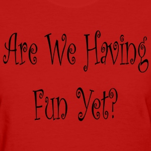 Are We Having Fun Yet? Womens Standard T-shirt Red - Women's T-Shirt