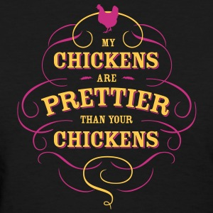 my chickens are prettier than your chickens Women's T-Shirts - Women's T-Shirt