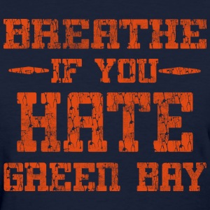 Breathe If You Dislike Green Bay Chicago Hoody  Wo - Women's T-Shirt
