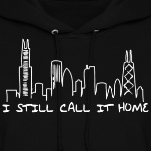 I Still Call It Home Chicago Hoody Hoodies - Women's Hoodie