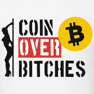 Coin Over Bitches T-Shirts - Men's T-Shirt