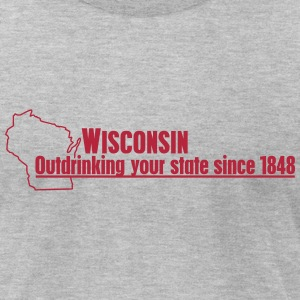 WISCONSIN OUTDRINKING YOUR STATE SINCE 1848 T-Shirts - Men's T-Shirt by American Apparel