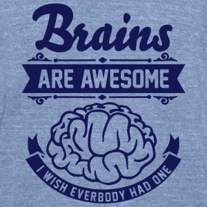 Brains are awesome - I wish everbody had one T-Shirts - Unisex Tri-Blend T-Shirt by American Apparel