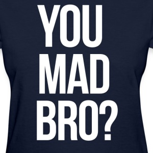 SWAG You Mad Bro? mp Women's T-Shirts - Women's T-Shirt