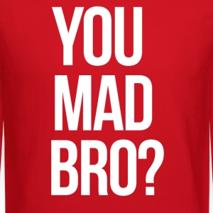 SWAG You Mad Bro? mp Long Sleeve Shirts - Crewneck Sweatshirt