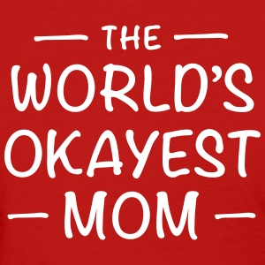 The World's Okayest Mom - Women's T-Shirt