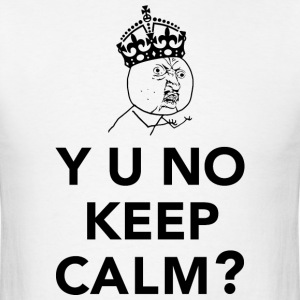 Y U No Guy - Y U No Keep Calm T-Shirts - Men's T-Shirt
