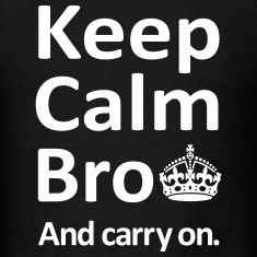 Keep Calm Bro And Carry On T-Shirts