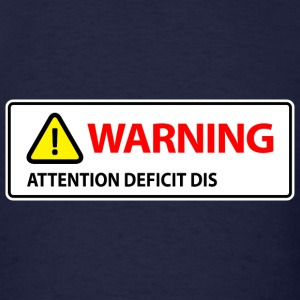 Warning Attention Deficit Disorder (ADHD) T-Shirts - Men's T-Shirt
