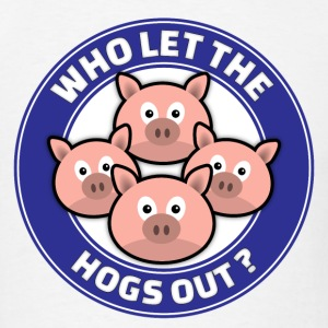 Who Let The Hogs Out T-Shirts - Men's T-Shirt