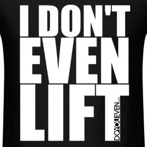 I Don't Even Lift Do You Even mp T-Shirts - Men's T-Shirt