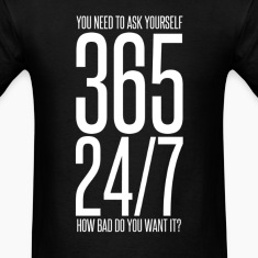 365 24/7 How Bad Do You Want It? mp T-Shirts
