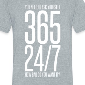 365 24/7 How Bad Do You Want It? mp T-Shirts - Unisex Tri-Blend T-Shirt by American Apparel