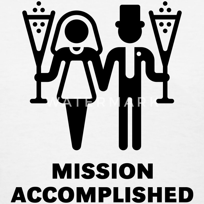 Mission Accomplished (Wedding / Marriage) - Women's T-Shirt