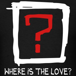 Where is the love T-Shirts - Men's T-Shirt