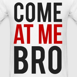 Come At Me Bro T-Shirts T-Shirts - Men's T-Shirt
