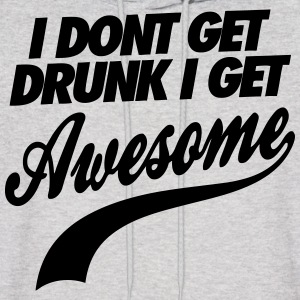 I Don't Get Drunk I Get Awesome Hoodies - Men's Hoodie