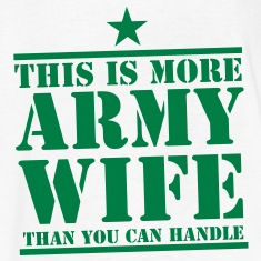 This is more ARMY WIFE than you can handle! Kids' Shirts